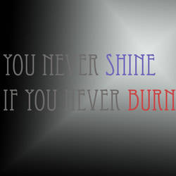 you never shine if you never burn by amystica