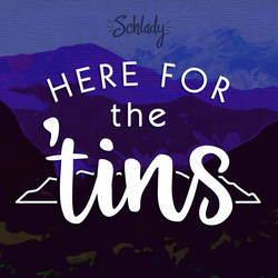 Here for the 'tins by Schlady