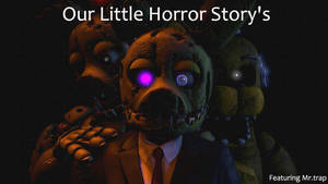 [Sfm fnaf] Our little horror story's poster by Galvatron2017
