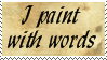 I Paint with Words by phoenixtsukino
