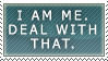 I am me. Deal with that STAMP by The-Last-Fallen-Ange
