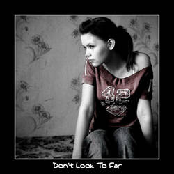 Dont Look To Far by str8diah