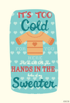 Let Me Holds Your Hands In The Holes Of My Sweater by anonymousnekodos