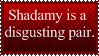 A valid reason to hate Shadamy by RigidSlut