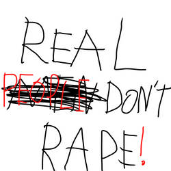 REAL PEOPLE DONT RAPE! by Zeolotik