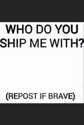 Who would you ship me with by CelestialGaming