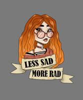 Less Sad, More Rad by Jec-art00