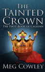 The Tainted Crown: The First Book of Caledan by megcowley