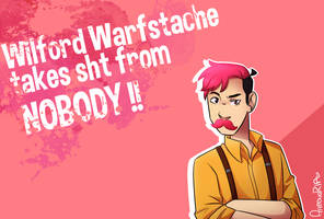 Warfstache takes sht from NOBODY! by aileenarip