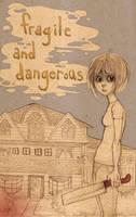 Fragile and Dangerous by quietsecrets