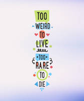 too weird too live, too rare to die by keinjo