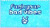 fuck your bad vibes by Squids-Stamps