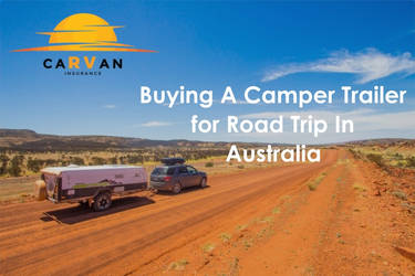 Buying A Camper Trailer for Road Trip In Australia by carvaninsurance