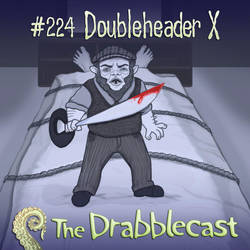 Drabblecast 224- Doubleheader X by Amateuritis