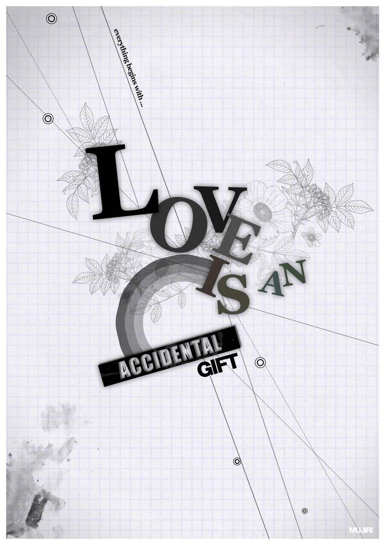 Love is an accidental gift by mujiri