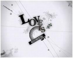 Love is an accidental gift wp by mujiri