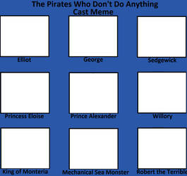 The Pirates Who Don't Do Anything Cast Meme by Blaze-On-Fire