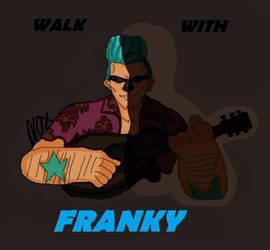 Walk with FRANKY. by Pl0xu