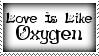 Love Is Like Oxygen Stamp by dA--bogeyman