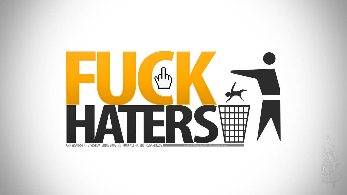 Fuck all the haters