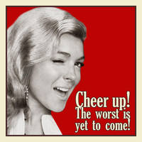 Cheer up the worst is yet to come by creatreedesign