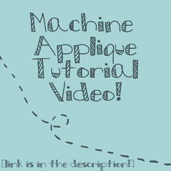 Machine Applique Tutorial- The Video... by shiroiyukiko