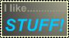 I like......STUFF......like DA by gunezzue