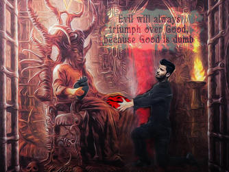 Evil will always triumph, because good is Dumb by uz360Arts