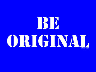 Be Original Banner by ImfamousE