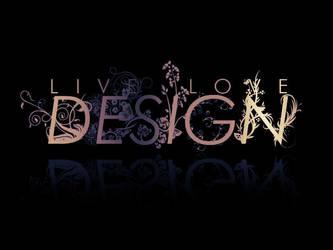 Live.Love.Design. - Typography by hrtlsangel