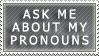 ask me about my pronouns by bachika