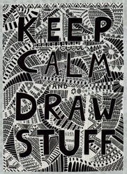 Keep Calm And Draw Stuff (inverted Colours) by Felderanto