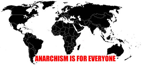 Anarchism is for Everyone by TapiocaDeath