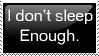 Don't Sleep Enough by Stampernaut