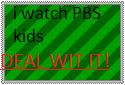 i watch PBS kids :) by SaverCat