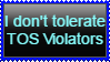Stamp: I don't tolerate TOS Violators by Username-91