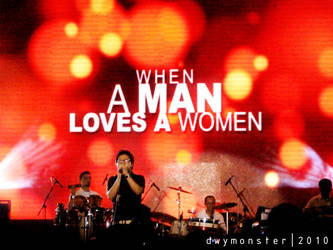 when a man loves a women by dwymonster