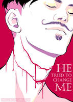 He tried to change me. by neomeruru