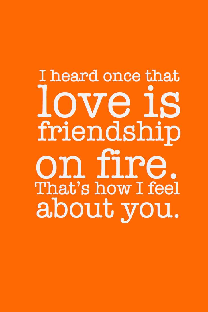 Love is friendship on fire by inkandstardust