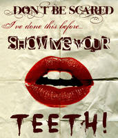 Show Me Your Teeth by Swerdsi