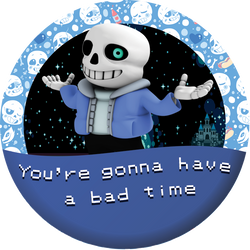 You're gonna have a bad time by kingdomhearts95