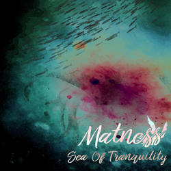 Matness - Sea Of Tranquility (Album Cover) by riotical