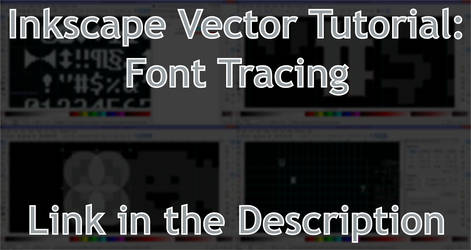 Inkscape Vector Tutorial - Font Tracing by DragonDePlatino