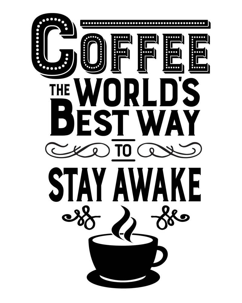Coffee: The World's Best Way to Stay Awake by cogwurx