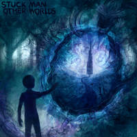 Stuck Man - Other Worlds by Louivi