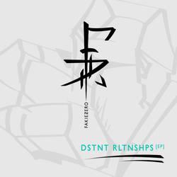 DSTNT RLTNSHPS EP (Cover by @shatterbyfear) by Fakiezero