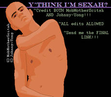 Y'Think I'm Sexah? BASE by MobMotherScitah