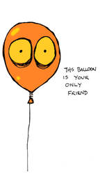 This balloon is your only friend by billiambabble
