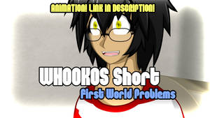 WHOOKOS Short - First World Problems by ThisDarkLight