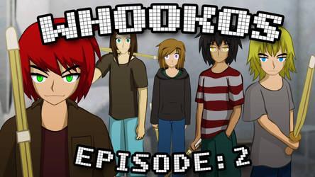 WHOOKOS - Episode: 2 by ThisDarkLight